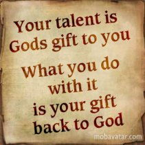 your-talent-is-gods-gift-to-you_what-you-do-with-it-is-your-gift-back-to-god-srqqkb